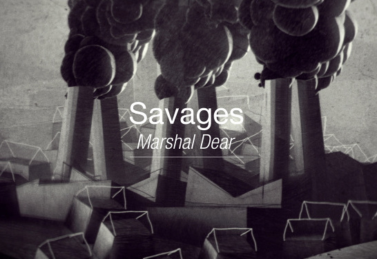 Marshal Dear- Savages by Gergely Wootsch